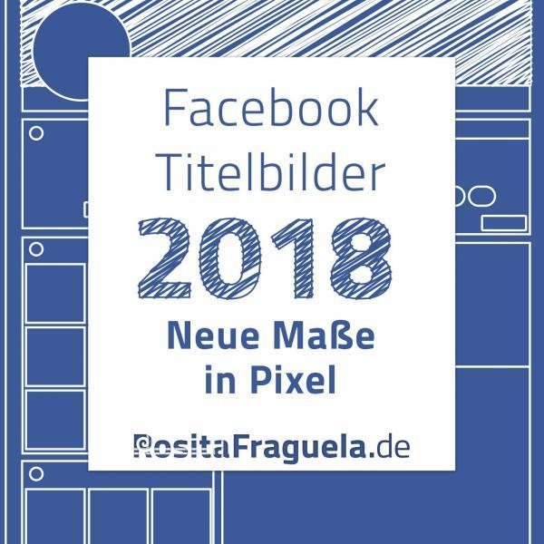 Facebook Titelbild 2018 Maße in Pixel, Größe Profiltitelbild, Seitentitelbild, Gruppentitelbild, Seite, Profil, Gruppe